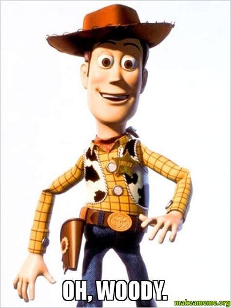 Meme Woody - oh woody make a meme