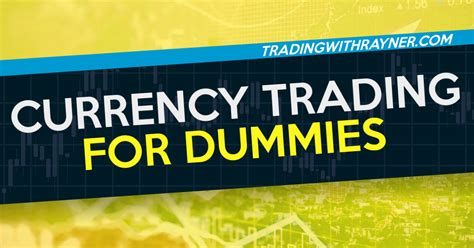 currency trading for dummies currency trading for dummies tradingwithrayner