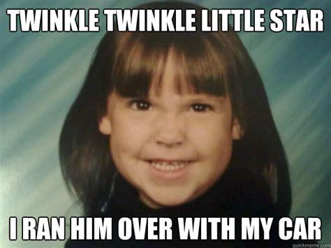 Erin Meme - twinkle twinkle little star i ran him over with my car evil erin quickmeme