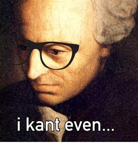 Kant Memes - i kant even philosophy meme on sizzle