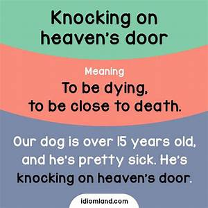 Idiom of the day: Knocking on heaven's door. Meaning: To ...