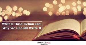What Is Flash Fiction? And Why We Should Write It