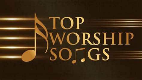 Top 120 Best Worship Songs Sung Around The World