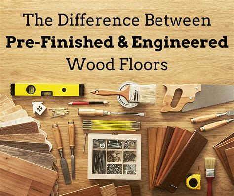 what is the difference between engineered hardwood and laminate flooring the difference between pre finished engineered wood floors