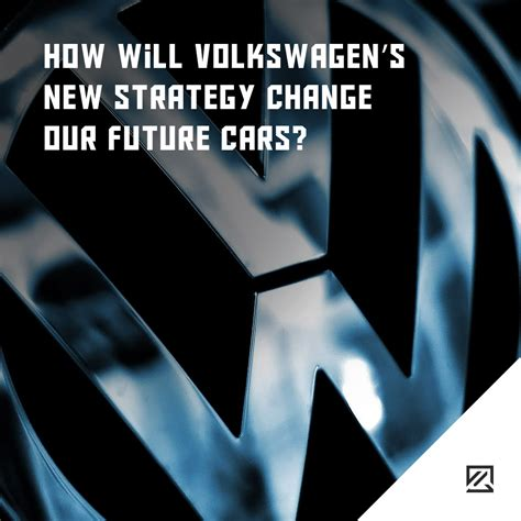 How Will Volkswagen's New Strategy Change Our Future Cars