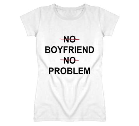 no shirt no blouse no boyfriend no problem t shirt