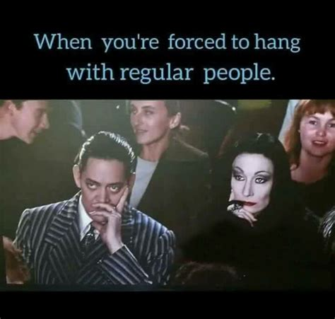 Addams Family Memes - everyday every damn day i know your pain addams family why so serious pinterest