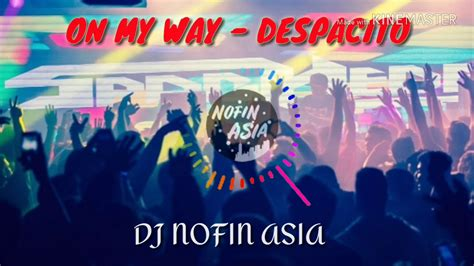 despacito remix dj nofin asia youtube