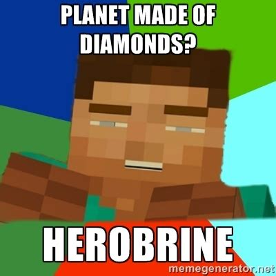 Minecraft Herobrine Memes - minecraft meme generator planet made of diamonds herobrine ancient aliens minecraft