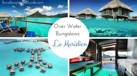 bora bora le meridien overwater bungalows offer great