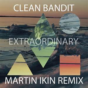 Clean Bandit - Extraordinary (Martin Ikin Remix)**OUT NOW ...