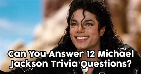 can you answer 12 michael jackson trivia questions quizpug
