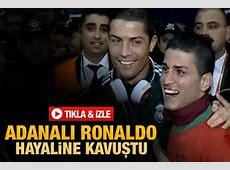 Adanalı Ronaldo'nun hayali gerçek oldu