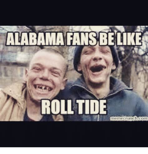 Roll Tide Memes - alabama fans be like roll tide meme on me me