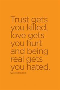 #Trust gets you killed, #love gets you hurt and being real ...