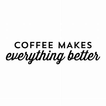 Wall Coffee Makes Better Everything Quotes Decal