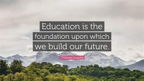 christine gregoire quote education   foundation