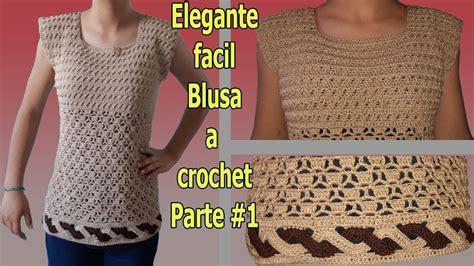 blusa a crochet tejido con ganchillo f 225 cil elegante crochet blouse parte 1 youtube