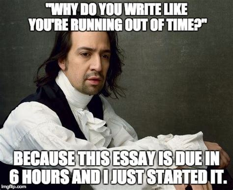 Hamilton Musical Memes - i call this meme hamilton the college years inspired by finals week ironically i