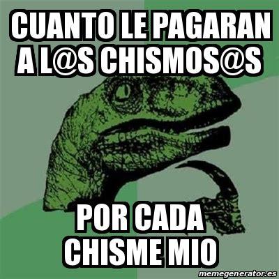 Cuanto Meme - meme filosoraptor cuanto le pagaran a l s chismos s por cada chisme mio 25119199