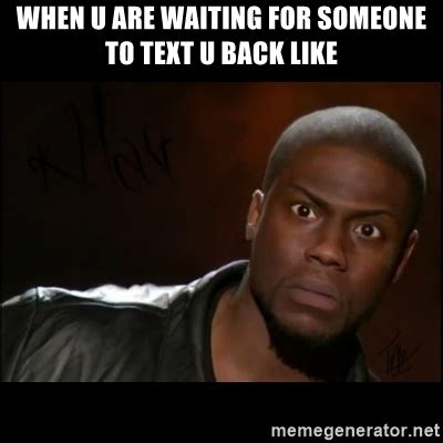Kevin Hart Text Meme - when u are waiting for someone to text u back like kevin hart wait meme generator