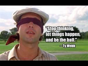 You gotta be th... Caddyshack Quotes