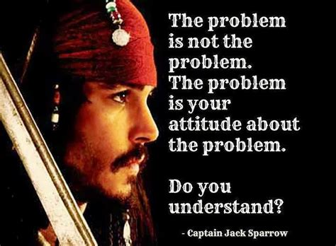The Problem Is Not The Problem  Cap'n Jack Sparrow Abc