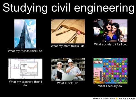 Civil Engineering Meme - studying civil engineering meme generator what i do