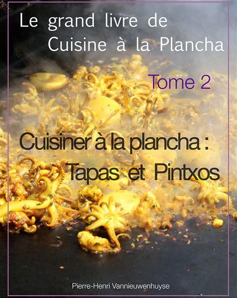 livre de cuisine plancha cuisiner à la plancha tapas et pintxos le grand livre