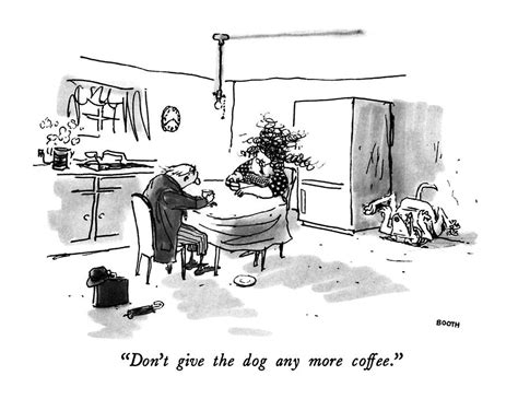 Don't Give The Dog Any More Coffee Drawing By George Booth