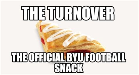 Byu Memes - meme creator the turnover the official byu football snack meme generator at memecreator org