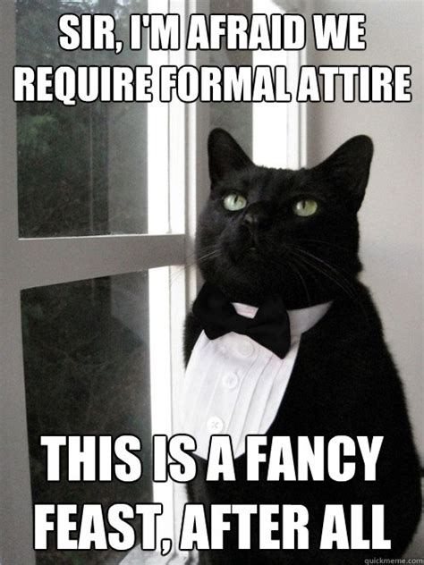 Fancy Dog Meme - sir i m afraid we require formal attire this is a fancy feast after all formal cat quickmeme