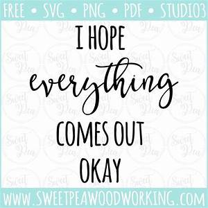 """""""Hope Everything Comes Out Okay"""" SVG Design Files"""