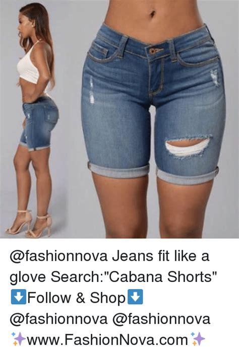 Jean Shorts Meme - jeans fit like a glove searchcabana shorts follow shop fashionnova fashionnova