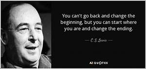 C. S. Lewis quote: You can't go back and change the ...