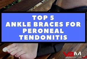5 Best Ankle Braces For Peroneal Tendonitis  U2013 A Complete