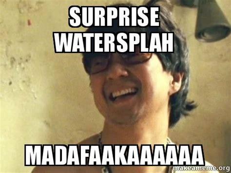 Mr Chow Memes - surprise watersplah madafaakaaaaaa make a meme