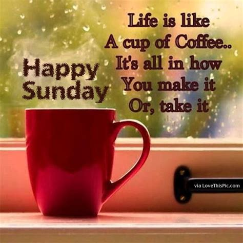 happy sunday life is like a cup of coffee pictures photos