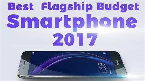 best cheap smartphone 2017 quot best flagship budget smartphone 2017 quot quot quot ब हतर न फ न द ख