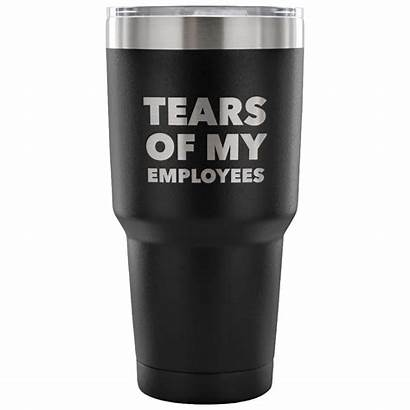 Tears Employees Tumbler Owner Mug Cup Insulated