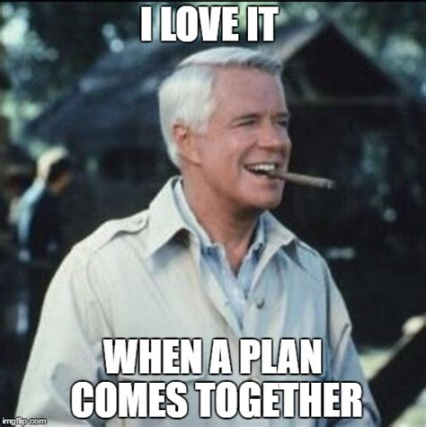 I Love It Meme - i love it when a plan comes together imgflip