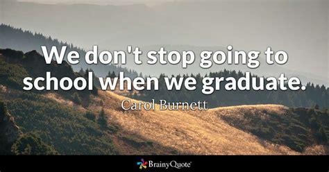 dont stop   school   graduate carol