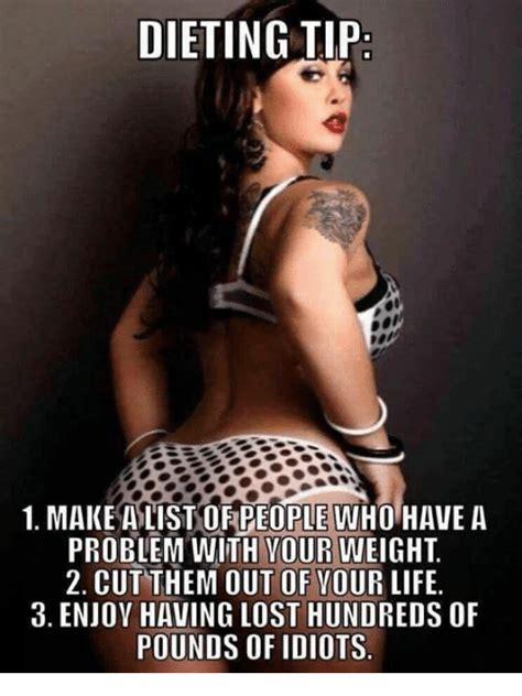 Sexy Pic Meme - dieting tip 1 make alistofpeople who have a problem with your weight 2 cut them out of vour life