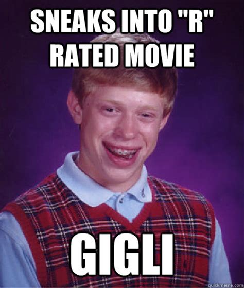R Rated Memes - sneaks into quot r quot rated movie gigli bad luck brian quickmeme