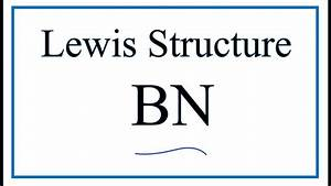How To Draw The Lewis Dot Structure For Bn  Boron Nitride