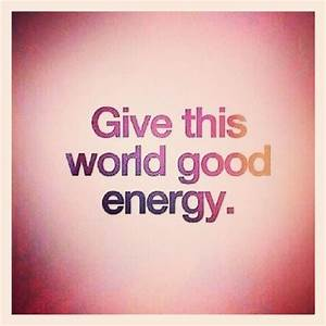 Give This World Good Energy Pictures, Photos, and Images ...