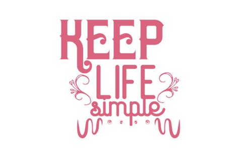 Access 155 of the best life quotes today. Keep Life Simple Quote SVG Cut (Graphic) by TheLucky · Creative Fabrica