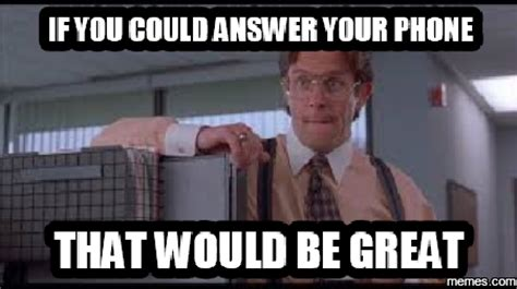Answer Your Phone Meme - home memes com