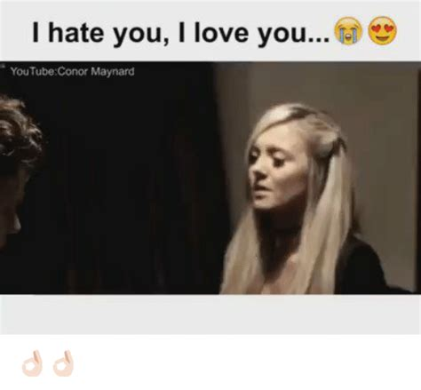 Conor Maynard Meme - 25 best memes about i hate you i love you i hate you i love you memes