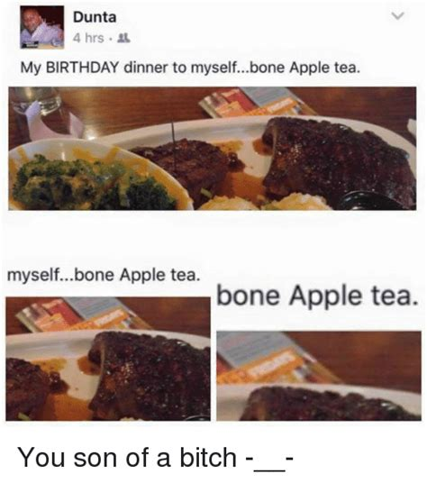 Bone Apple Tea Memes - dunta 4 hrs my birthday dinner to myselfbone apple tea myselfbone apple tea one apple tea you